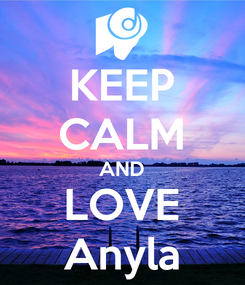 Poster: KEEP CALM AND LOVE Anyla