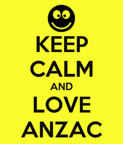 Poster: KEEP CALM AND LOVE ANZAC