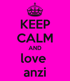 Poster: KEEP CALM AND love  anzi