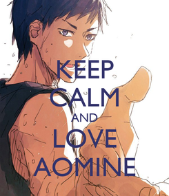 Poster: KEEP CALM AND LOVE AOMINE