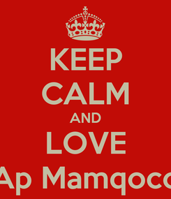Poster: KEEP CALM AND LOVE Ap Mamqoco