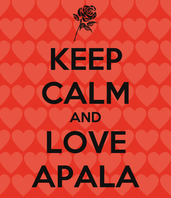 Poster: KEEP CALM AND LOVE APALA