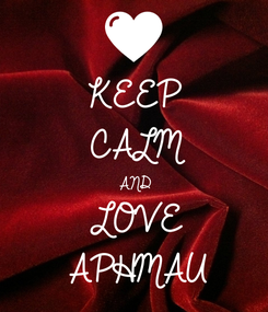 Poster: KEEP CALM AND LOVE APHMAU