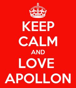 Poster: KEEP CALM AND LOVE  APOLLON