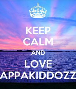 Poster: KEEP CALM AND LOVE APPAKIDDOZZ