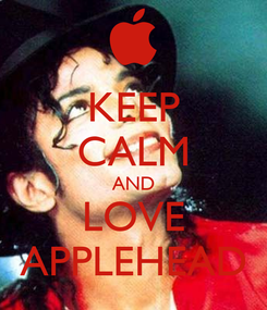 Poster: KEEP CALM AND LOVE APPLEHEAD