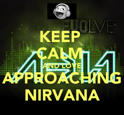 Poster: KEEP  CALM  AND LOVE APPROACHING NIRVANA