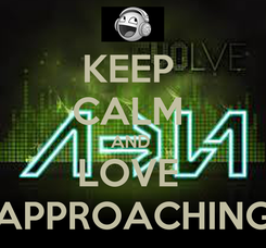 Poster: KEEP  CALM  AND  LOVE  APPROACHING
