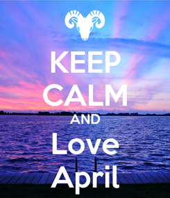 Poster: KEEP CALM AND Love April