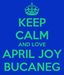 Poster: KEEP CALM AND LOVE APRIL JOY BUCANEG