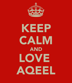 Poster: KEEP CALM AND LOVE  AQEEL
