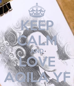 Poster: KEEP CALM AND LOVE AQILA YF