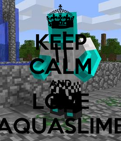 Poster: KEEP CALM AND LOVE AQUASLIME