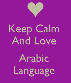 Poster: Keep Calm  And Love   Arabic  Language