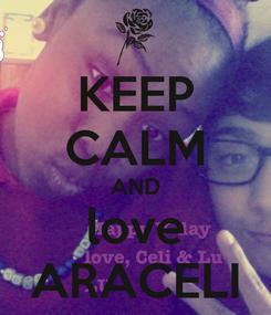 Poster: KEEP CALM AND love ARACELI
