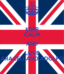Poster: KEEP CALM AND LOVE ARACELI AND ADOLFO