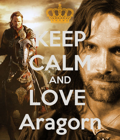 Poster: KEEP CALM AND LOVE  Aragorn
