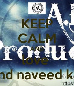 Poster: KEEP CALM AND love  araib khan and naveed khan's vedio's