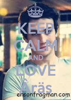 Poster: KEEP CALM AND LOVE Âräs