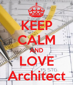 Poster: KEEP CALM AND LOVE Architect