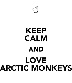 Poster:  KEEP  CALM  AND  LOVE ARCTIC MONKEYS