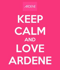 Poster: KEEP CALM AND LOVE ARDENE