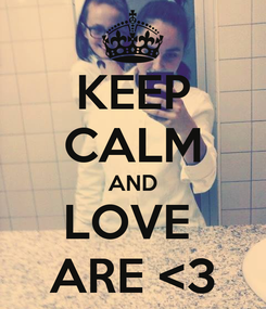 Poster: KEEP CALM AND LOVE  ARE <3