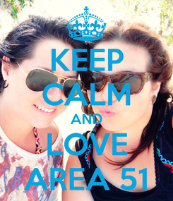 Poster: KEEP CALM AND LOVE AREA 51