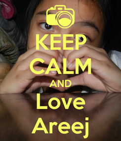 Poster: KEEP CALM AND Love Areej