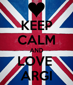 Poster: KEEP CALM AND LOVE  ARGI