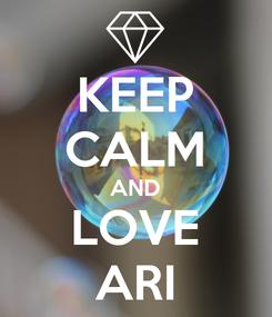 Poster: KEEP CALM AND LOVE ARI