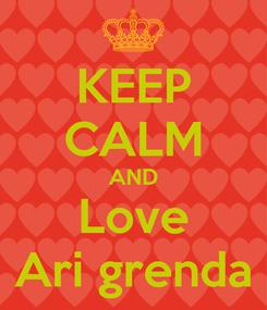 Poster: KEEP CALM AND Love Ari grenda