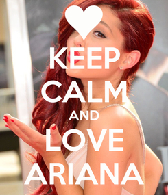 Poster: KEEP CALM AND LOVE ARIANA