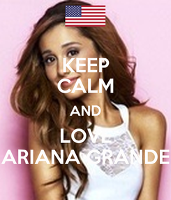 Poster: KEEP CALM AND LOVE ARIANA GRANDE