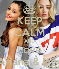 Poster: KEEP CALM AND Love Ariana & Iggy
