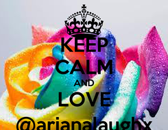 Poster: KEEP CALM AND LOVE @arianalaughx