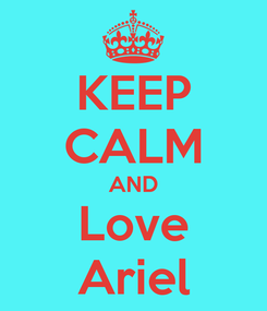 Poster: KEEP CALM AND Love Ariel