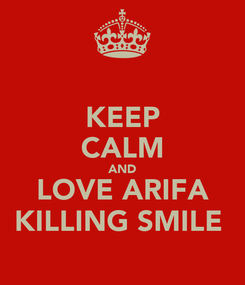 Poster: KEEP CALM AND LOVE ARIFA KILLING SMILE