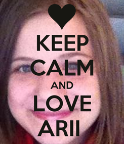 Poster: KEEP CALM AND LOVE ARII