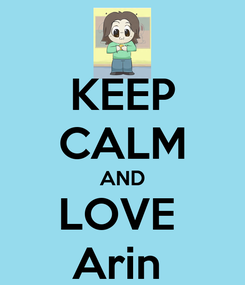 Poster: KEEP CALM AND LOVE  Arin