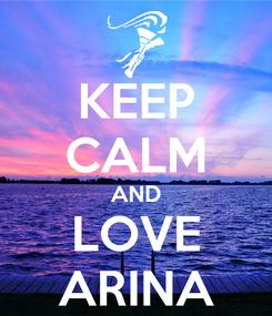 Poster: KEEP CALM AND LOVE ARINA