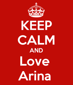 Poster: KEEP CALM AND Love  Arina