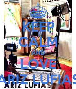 Poster: KEEP CALM AND LOVE ARIZ LUFIAS