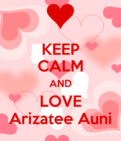 Poster: KEEP CALM AND LOVE Arizatee Auni