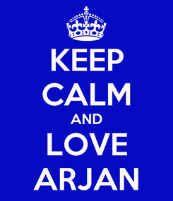 Poster: KEEP CALM AND LOVE ARJAN