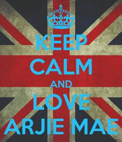Poster: KEEP CALM AND LOVE ARJIE MAE