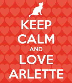 Poster: KEEP CALM AND LOVE ARLETTE