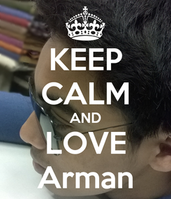 Poster: KEEP CALM AND LOVE Arman