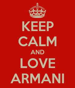Poster: KEEP CALM AND LOVE ARMANI