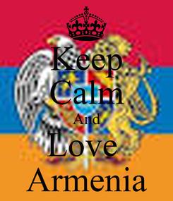 Poster: Keep Calm And Love  Armenia